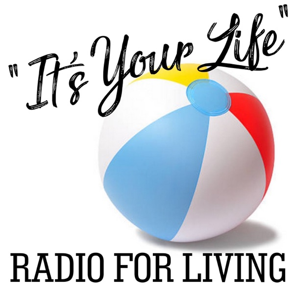 """It's Your Life"""" Podcast"""