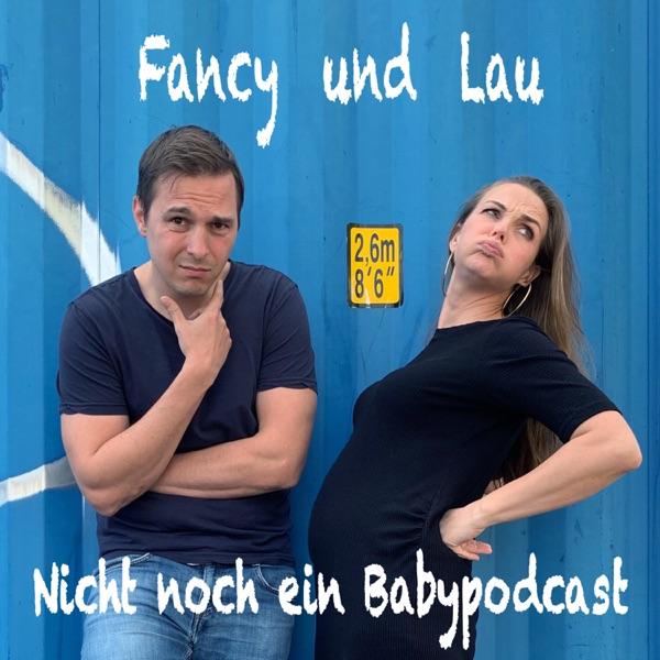 Fancy und Lau - nicht noch ein Babypodcast!
