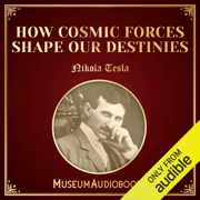 How Cosmic Forces Shape Our Destinies (Unabridged)