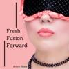 Fresh Fusion Forward