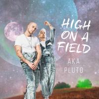 High on a Field-AKA PLUTO