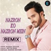 Nazron Ko Nazron Mein Remix Single