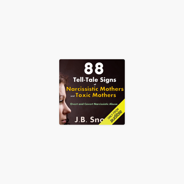 ‎88 Tell-Tale Signs of Narcissistic Mothers and Toxic Mothers: Overt and  Covert Narcissistic Abuse: Transcend Mediocrity, Book 64 (Unabridged)