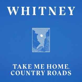 Whitney – Take Me Home, Country Roads (feat. Waxahatchee) – Single [iTunes Plus AAC M4A]