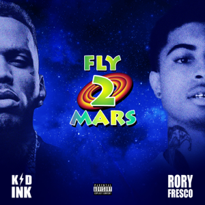 Kid Ink - Fly 2 Mars feat. Rory Fresco