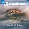 Balkanisms: Guitar Music from the Balkans - Mak Grgic