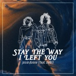 Josie Dunne - Stay the Way I Left You (feat. Dahl)
