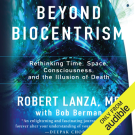 Beyond Biocentrism: Rethinking Time, Space, Consciousness, and the Illusion of Death (Unabridged) audiobook