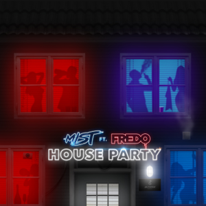 MIST - House Party feat. Fredo