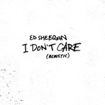 songs like I Don't Care (Acoustic)