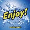 Enjoy! by ORANGE RANGE