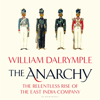 William Dalrymple - The Anarchy: The Relentless Rise of the East India Company (Unabridged)  artwork
