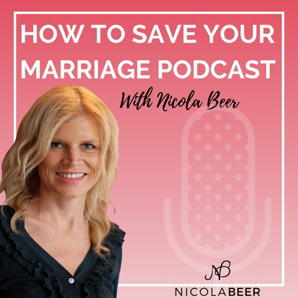 How to Save Your Marriage Podcast with Nicola Beer Marriage Podcast