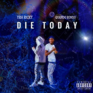 Die Today (feat. Quando Rondo) - Single Mp3 Download