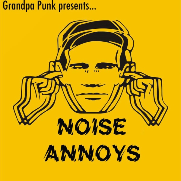 Episode 3 - Grandpa Punk Is A Working Man – Noise Annoys Podcast