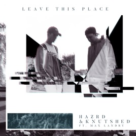 HAZRD & KNUTSHED – Leave This Place (feat. Max Landry) – Single [iTunes Plus AAC M4A]