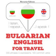 Bulgarian - English. For travel: I listen, I repeat, I speak
