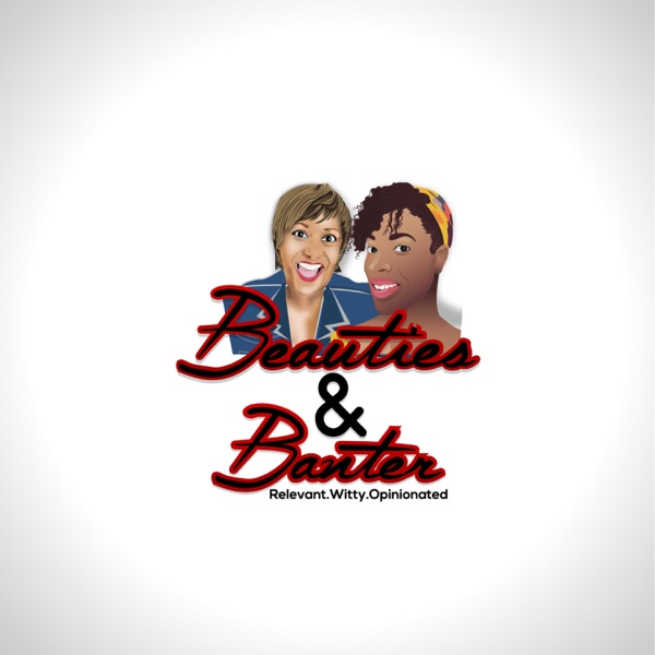 Beauties & Banter: A Lifestyle Podcast