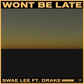 Swae Lee - Won't Be Late (feat. Drake)