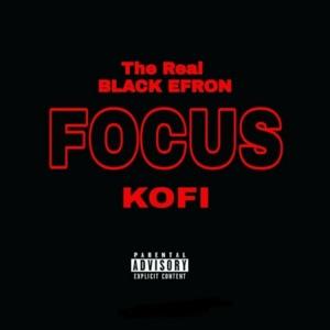 The Real Black Efron - Focus feat. Kofi