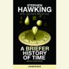 Stephen Hawking & Leonard Mlodinow - A Briefer History of Time (Unabridged)  artwork