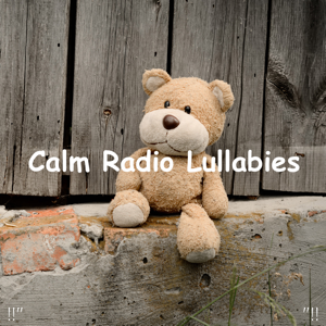 "Sleep Baby Sleep & Baby Lullaby - !!"" Calm Radio Lullabies ""!!"