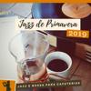Jazz de Primavera 2019 - Música Relaxante para Café da Manhã, Jazz e Bossa para Cafeterias - Cafezinho dos Reis