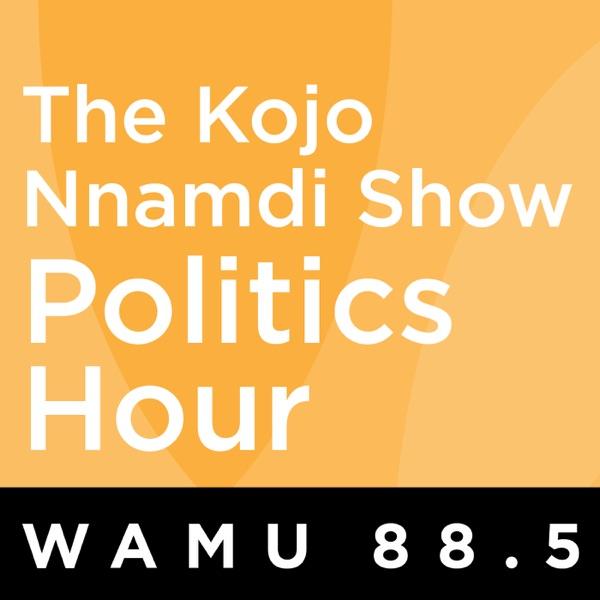 The Kojo Nnamdi Show: The Politics Hour
