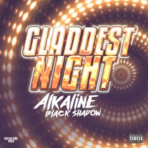 Alkaline & Black Shadow - Gladdest Night