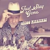 Gregg Martinez - Just Stay Gone
