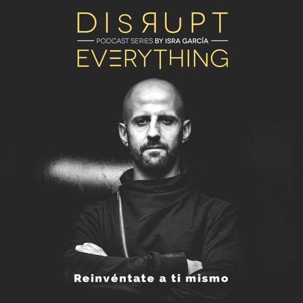 Acción imparable, masiva, perspicaz y explosiva - Disrupt Everything #74