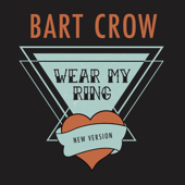 Wear My Ring (New Version) - Bart Crow & Bart Crow Band Cover Art