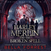 Bella Forrest - Harley Merlin and the Broken Spell: Harley Merlin, Book 5 (Unabridged)  artwork