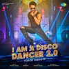 I Am A Disco Dancer 2 0 Single