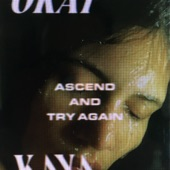 Okay Kaya - Ascend and Try Again