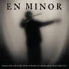 En Minor - When the Cold Truth Has Worn Its Miserable Welcome Out  artwork