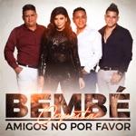 Bembe Orquesta - Amigos No Por Favor