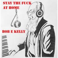 Bob E. Kelly - Stay the Fuck at Home - Single