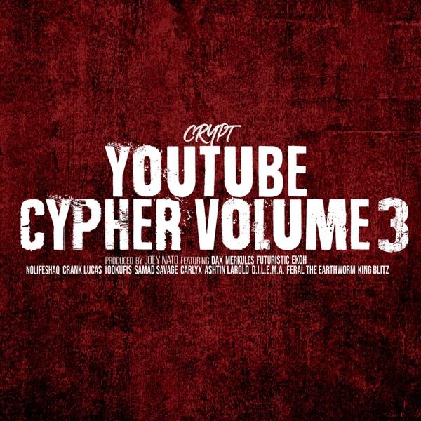YouTube Cypher, Vol. 3 (feat. Dax, Merkules, Futuristic, Ekoh, NoLifeShaq, 100kufis, Samad Savage, Carly X, Ashtin Larold, Crank Lucas, D.I.L.E.M.A., Feral the Earthworm & King Blitz) - EP