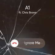 Ignore Me (feat. Chris Brown) - A-1 - A-1