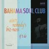 The Bahama Soul Club - Ain't Nobody's Biz-Ness If I Do artwork