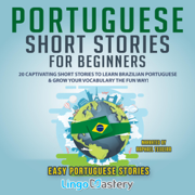 Portuguese Short Stories for Beginners: 20 Captivating Short Stories to Learn Brazilian Portuguese & Grow Your Vocabulary the Fun Way! (Unabridged)