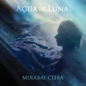 Mirabai Ceiba - Agua de Luna (feat. Tina Malia)