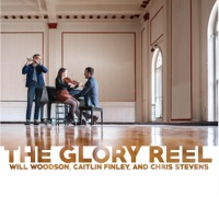 The Glory Reel by Will Woodson, Caitlin Finley & Chris Stevens on Apple Music