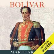 Bolivar: American Liberator (Unabridged)