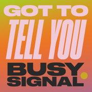 Got To Tell You - Busy Signal - Busy Signal