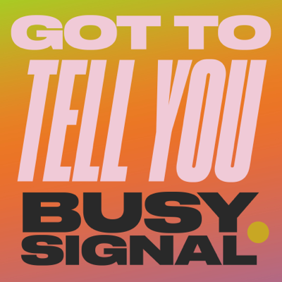 Got To Tell You - Busy Signal song