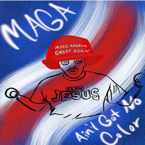 Maga Aint Got No Color