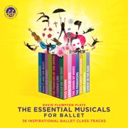 The Essential Musicals for Ballet: 36 Inspirational Ballet Class Tracks - David Plumpton - David Plumpton