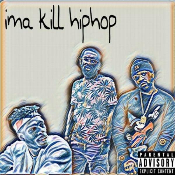 Ima Kill Hip Hop (feat. King Los & Smoke DZA) - Single